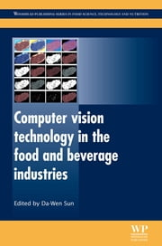 Computer Vision Technology in the Food and Beverage Industries ebook by D-W Sun