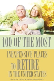 100 of the Most Inexpensive Places to Retire In the United States ebook by alex trostanetskiy