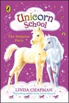 Unicorn School: The Surprise Party ebook by Linda Chapman