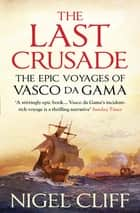 The Last Crusade - The Epic Voyages of Vasco da Gama ebook by Nigel Cliff