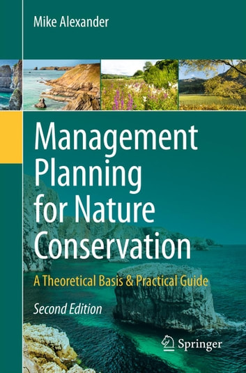 Management Planning for Nature Conservation - A Theoretical Basis & Practical Guide ebook by Mike Alexander