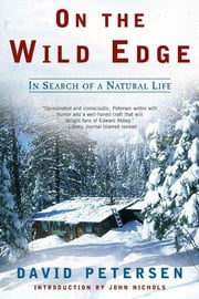 On the Wild Edge - In Search of a Natural Life ebook by David Petersen,John Nichols