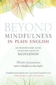 Beyond Mindfulness in Plain English - An Introductory guide to Deeper States of Meditation ebook by Bhante Henepola Gunaratana, John Peddicord