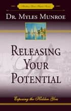 Releasing Your Potential ebook by Myles Munroe