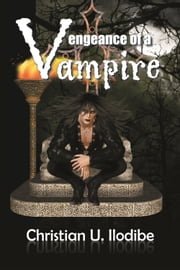 Vengeance of a Vampire ebook by Christian U. Ilodibe