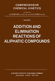 Addition and Elimination Reactions of Aliphatic Compounds ebook by Bamford, C.H.