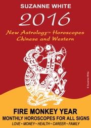 2016 New Astrology Horoscopes: Chinese and Western ebook by Suzanne White