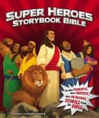 Super Heroes Storybook Bible ebook by Jean E. Syswerda, Josh O'Brien