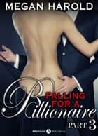 Falling for a Billionaire – Part 3 ebook by Megan Harold