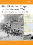 The US Marine Corps in the Vietnam War - III Marine Amphibious Force 1965–75 ebook by Ed Gilbert