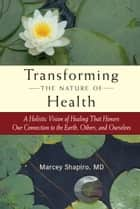 Transforming the Nature of Health ebook by Marcey Shapiro, M.D.,Robert Golden, M.D.
