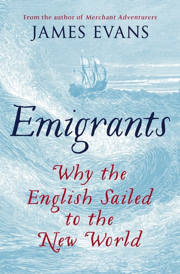 Emigrants - Why the English Sailed to the New World ebook by James Evans