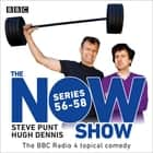 The Now Show: Series 56-58 - The BBC Radio 4 topical comedy audiobook by BBC Radio Comedy