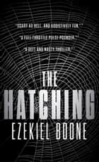 The Hatching - The Hatching Series, Book One ebook by Ezekiel Boone