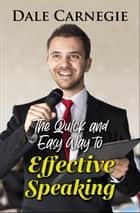 The Quick and Easy Way to Effective Speaking ebook by Dale Carnegie, Digital Fire