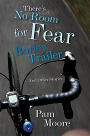 There's No Room for Fear in a Burley Trailer - And Other Stories ebook by Pam Moore