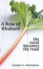 A Row of Rhubarb ebook by Candace Hennekens