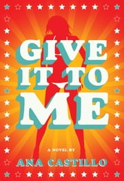 Give It To Me ebook by Ana Castillo