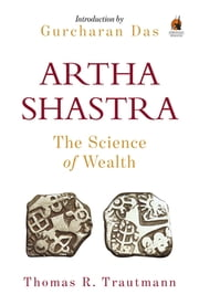 Arthashastra - The Science of Wealth ebook by Tom Trautmann