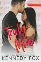 Truly Mine (Mason & Sophie, #1) - Roommate Duet Series, #3 eBook by Kennedy Fox