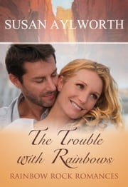 The Trouble with Rainbows - Rainbow Rock Romances ebook by Susan Aylworth