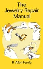 The Jewelry Repair Manual ebook by R. Allen Hardy