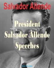 President Salvador Allende Speeches ebook by Salvador Allende