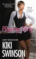 Playing Dirty ebook by Kiki Swinson