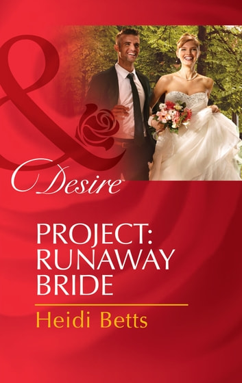 Project: Runaway Bride (Mills & Boon Desire) (Project: Passion, Book 2) ebook by Heidi Betts