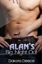 Alan's Big Night Out ebook by Dakota Deece