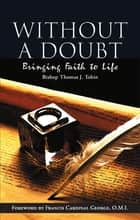 Without a Doubt: Bringing Faith to Life ebook by Bishop Thomas J. Tobin