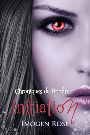 Académie Bonfire, Tome 1: Initiation (Chroniques de Bonfire) ebook by Imogen Rose
