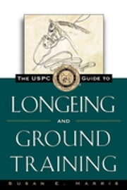 The USPC Guide to Longeing and Ground Training ebook by Susan E. Harris