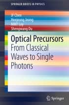 Optical Precursors ebook by JF Chen,Heejeong Jeong,MMT Loy,Shengwang Du