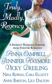 Truly, Madly, Regency - A Regency Romance Sampler from Forever Romance ebook by Jennifer Haymore,Nina Rowan,Anna Campbell,Cara Elliott,Anne Barton,Vicky Dreiling,Lily Dalton