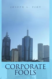 Corporate Fools ebook by Joseph L. Piot