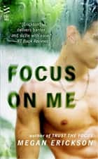 Focus on Me ebook by Megan Erickson
