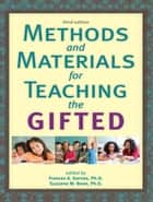 Methods and Materials for Teaching the Gifted ebook by Frances Karnes, Ph.D.,Suzanne Bean, Ph.D.