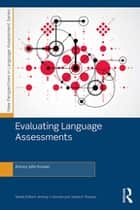 Evaluating Language Assessments ebook by Antony John Kunnan
