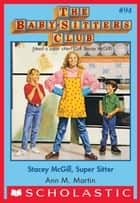 The Baby-Sitters Club #94: Stacey McGill, Super Sitter ebook by Ann M. Martin