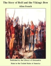 The Story of Rolf and the Viking's Bow ebook by Allen French