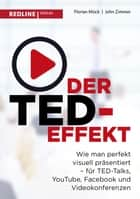 Der TED-Effekt - Wie man perfekt visuell präsentiert für TED Talks, YouTube, Facebook, Videokonferenzen & Co ebook by Florian Mück, John Zimmer