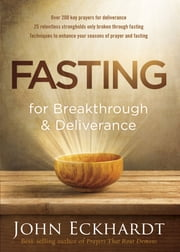Fasting for Breakthrough and Deliverance ebook by John Eckhardt