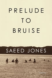 Prelude to Bruise ebook by Saeed Jones
