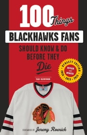 100 Things Blackhawks Fans Should Know & Do Before They Die ebook by Tab Bamford, Tab Bamford