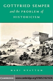 Gottfried Semper and the Problem of Historicism ebook by Hvattum, Mari