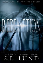 Redemption: Book Five in the Dominion Series - The Dominion Series, #5 ebook by S. E. Lund