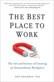 The Best Place to Work - The Art and Science of Creating an Extraordinary Workplace ebook by Ron Friedman, PhD