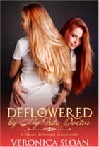 Deflowered By My Futa Doctor ebook by Veronica Sloan
