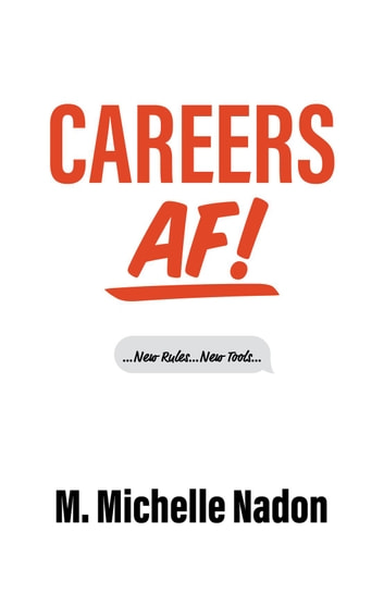 Careers AF! - ...New Rules...New Tools... ebook by M. Michelle Nadon